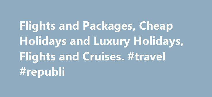 Flights and Packages, Cheap Holidays and Luxury Holidays, Flights and Cruises. #travel #republi http://travels.remmont.com/flights-and-packages-cheap-holidays-and-luxury-holidays-flights-and-cruises-travel-republi/  #cheap flight and hotel packages # Bottom Boxes New Turkey E-visa Required Info and Details Cheap Holidays 2016 Here at flightsandpackages.com we pride ourselves in specialising in arranging tailor made holidays, providing the best priced flights, offering top quality budget…