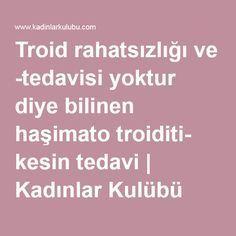 Troid rahatsızlığı ve -tedavisi yoktur diye bilinen haşimato troiditi- kesin tedavi   Kadınlar Kulübü