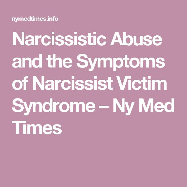 Narcissistic Abuse and the Symptoms of Narcissist Victim Syndrome – Ny Med Times