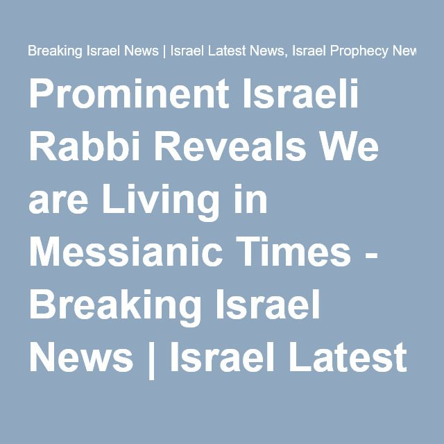 Prominent Israeli Rabbi Reveals We are Living in Messianic Times - Breaking Israel News | Israel Latest News, Israel Prophecy News