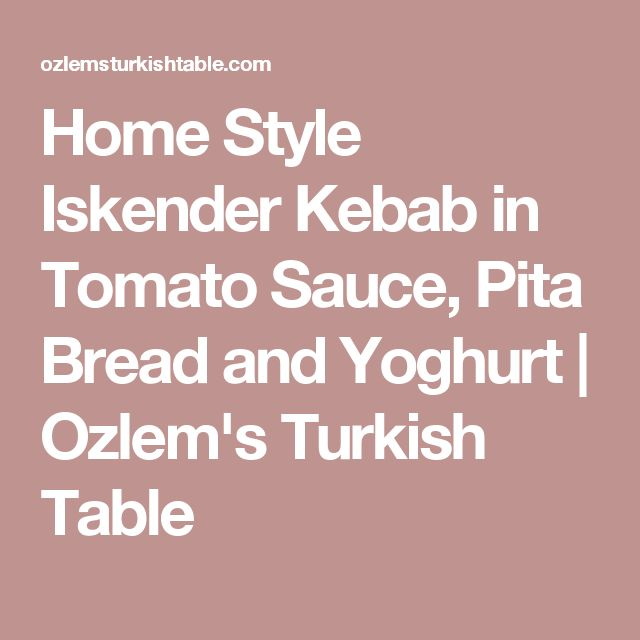 Home Style Iskender Kebab in Tomato Sauce, Pita Bread and Yoghurt | Ozlem's Turkish Table