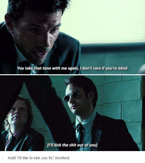"""Matt """"I'd like to see you try"""" Murdock <-- are you kidding? Foggy would have him flattened before he could touch Matt"""