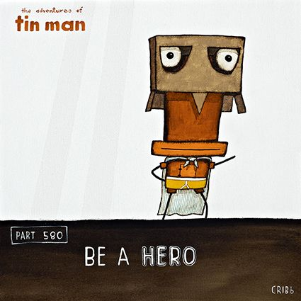 Be A Hero - sometimes all it takes is a cardboard box and a t-towel! Tin Man by Christchurch artist, Tony Cribb. Artprints available from www.imagevault.co.nz
