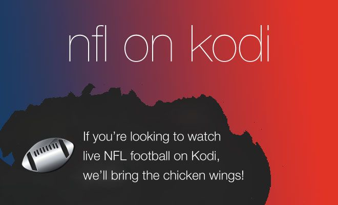 The million dollar question answered: how can you watch NFL Football live on Kodi?
