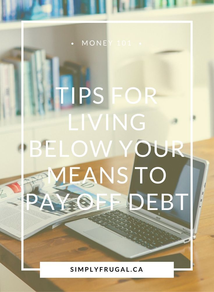 Tips for living below your means to pay off debt.