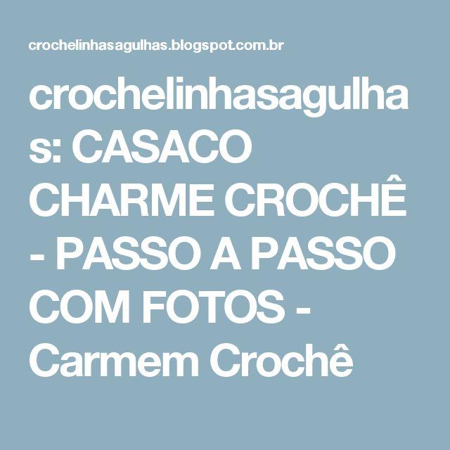 crochelinhasagulhas: CASACO CHARME CROCHÊ  - PASSO A PASSO COM FOTOS - Carmem Crochê