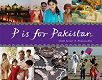 P Is for Pakistan by S. Razzak (PE1155 .P35 2010) In this photographic alphabet readers are introduced to customs, religions and cultures that make up Pakistan.
