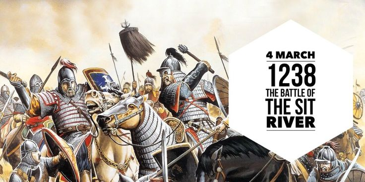 4 March 1238. The Battle of the Sit River is fought between the Mongol Hordes of Batu Khan and Yuri II of Vladimir-Suzdal