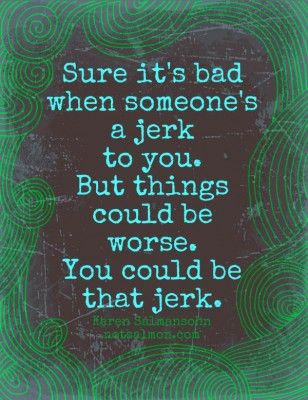 something to remember: Thoughts, Jerk, Life, Quotes, So True, Things, Living, The World, True Stories