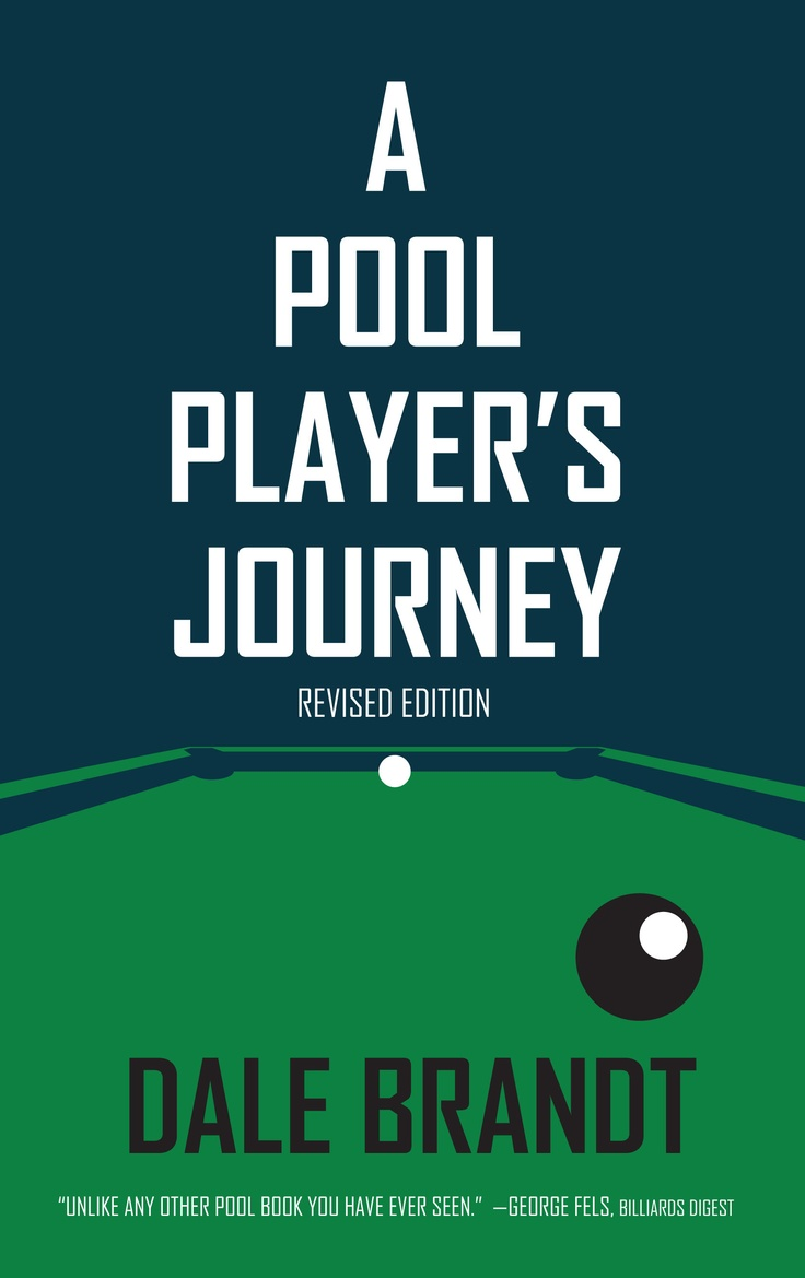 A Pool Player's Journey: Revised Edition by Dale BrandtJanuary 2012, Book Worth, Brandt Travel, Dale Brandt, Players, Billiard Art, Felt Requirements, Pools, Brandt January