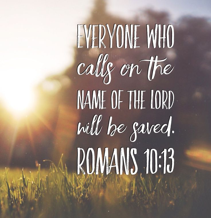 """""""Everyone who calls on the name of the Lord will be saved."""" Romans 10:13 """