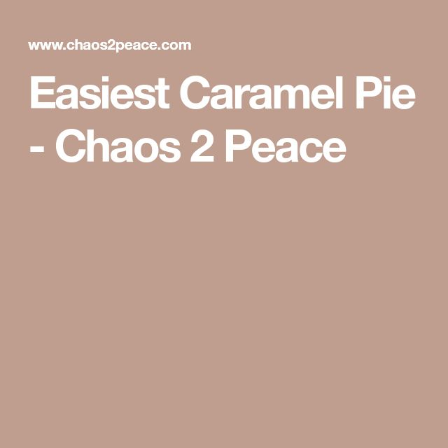 Easiest Caramel Pie - Chaos 2 Peace