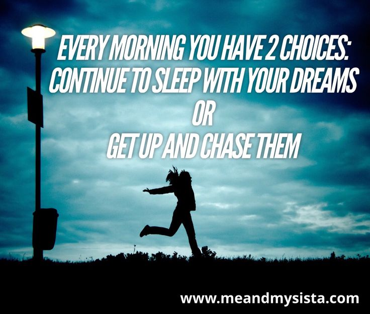 Get up and chase those dreams!