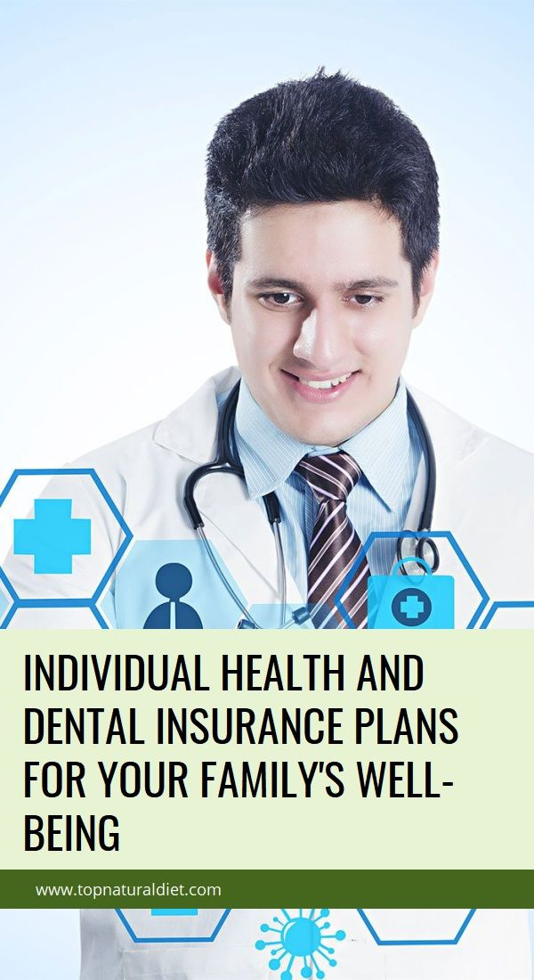 Individual Health And Dental Insurance Plans For Your Family S