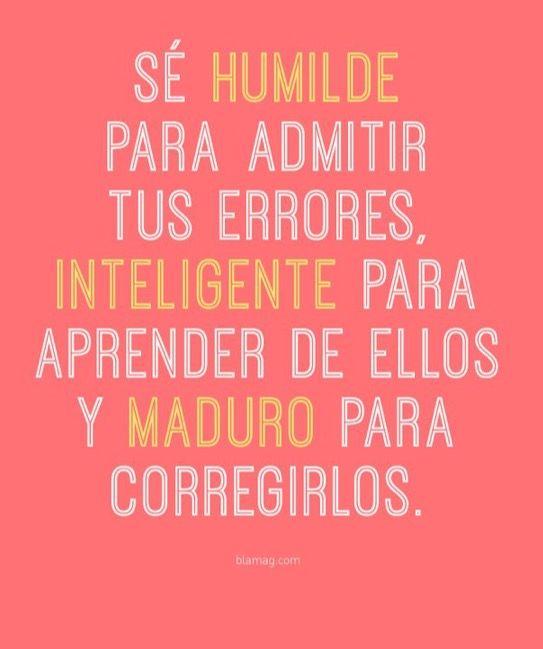 Se humilde para admitir tus errores...