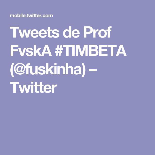 Tweets de Prof FvskA #TIMBETA (@fuskinha) – Twitter