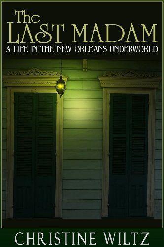 The Last Madam:  A Life in the New Orleans Underworld, http://www.amazon.com/dp/B007NYI9C2/ref=cm_sw_r_pi_awdm_wNFfub1TV8F11