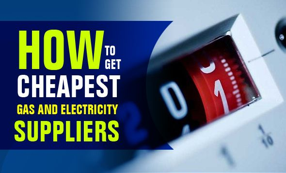 How To Get Cheapest Gas And Electricity Suppliers? Read this blog to know about it and save money on electricity and gas bills.
