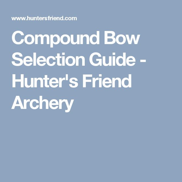 Compound Bow Selection Guide - Hunter's Friend Archery