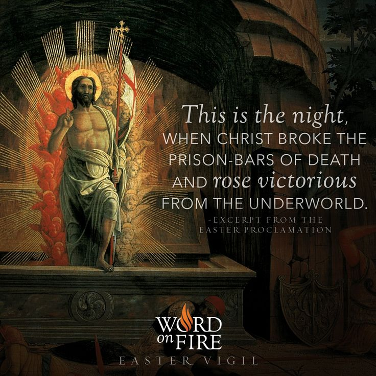 "EASTER VIGIL ""This is the night, when Christ broke the prison-bars of death and rose victorious from the underworld."" -Excerpt from the Easter Proclamation"