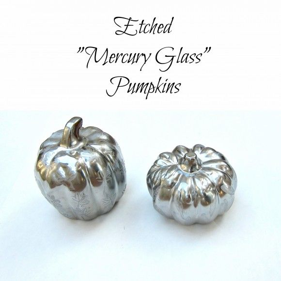 "Tutorial: Etched ""Mercury Glass"" Pumpkins from dollar store ceramic pumpkins"