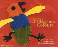 How the Birds Got Their Colours . Another Aboriginal story for young children . These stories are specially good because they are bright and easy to understand . And do not have the darker elements found in some of the older legends .