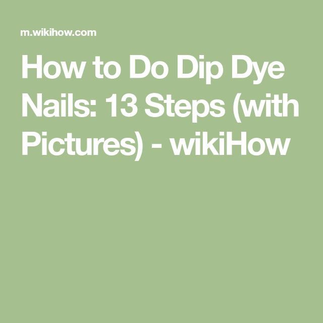 How to Do Dip Dye Nails: 13 Steps (with Pictures) - wikiHow