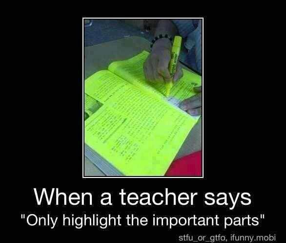 """When a teacher says """"only highlight the important parts."""""""