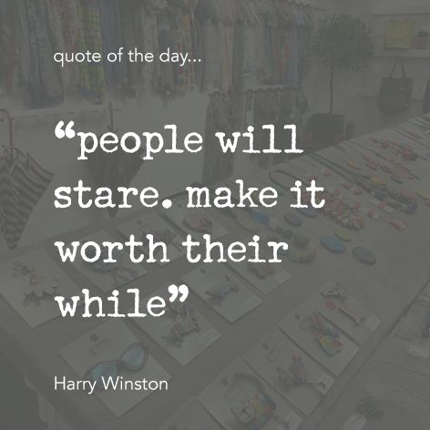 """Quote of the day... """"people will stare. make it  worth their while"""" Harry Winston One Button Inspirational Quote #onebutton #hemandedge #inspiration #beinspired. Find all One Button jewellery and accessories at www.theonebuttonshop.com"""