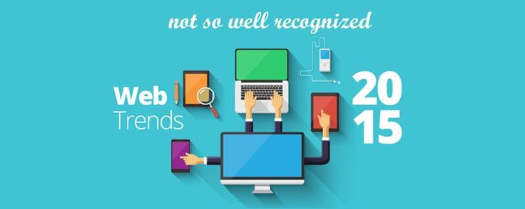 Not So Well Recognized Web Design Trends for 2015