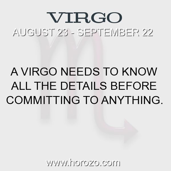 Fact about Virgo: A Virgo needs to know all the details before committing to anything. #virgo, #virgofact, #zodiac. More info here: www.horozo.com