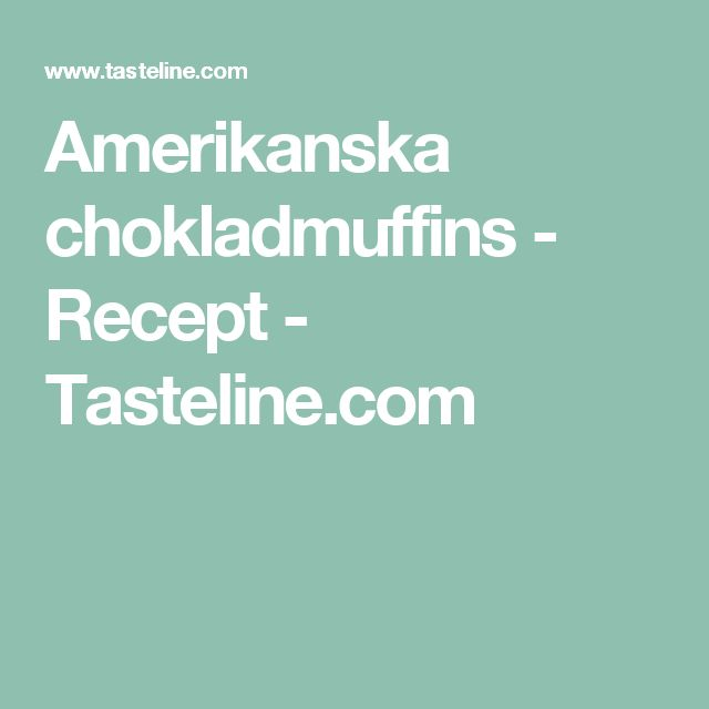 Amerikanska chokladmuffins - Recept - Tasteline.com