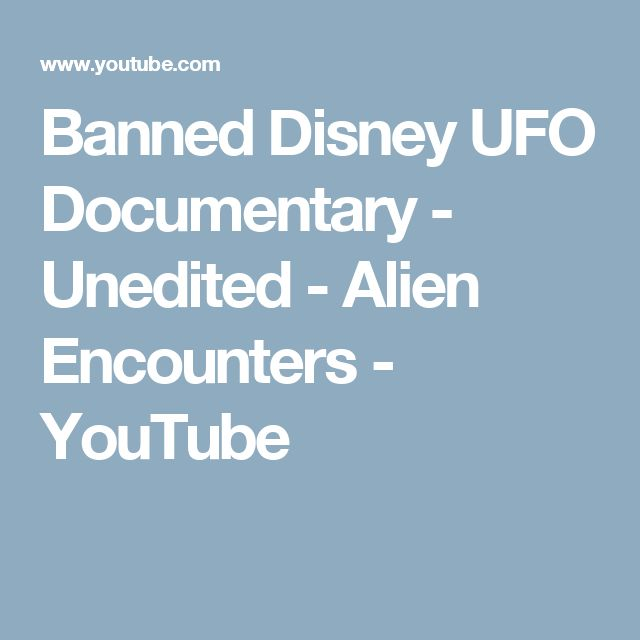 Banned Disney UFO Documentary - Unedited - Alien Encounters - YouTube
