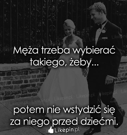 Męża trzeba wybierać takiego…  www.Likepin.pl
