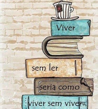 viver sem ler seria como viver sem viver...<3