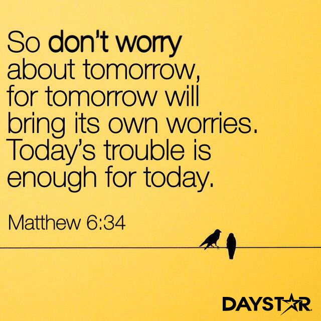 """Don T Worry About Tomorrow Bible Quote: """"So Don't Worry About Tomorrow, For Tomorrow Will Bring"""
