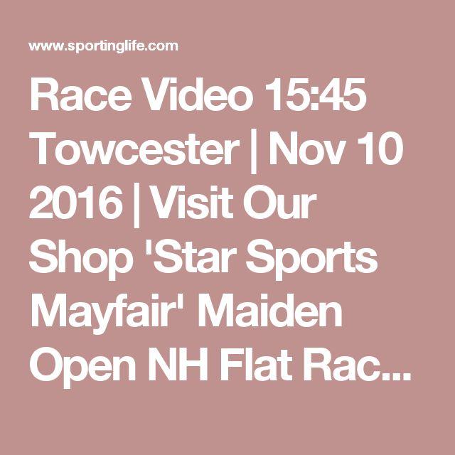 Race Video 15:45 Towcester | Nov 10 2016 | Visit Our Shop 'Star Sports Mayfair' Maiden Open NH Flat Race | Cheltenham Open Meeting 2016 | Betting Tips, Racecards, Live Results & News | Sporting Life