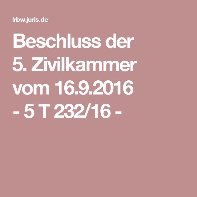 Beschluss der 5.Zivilkammer vom16.9.2016 -5T232/16-