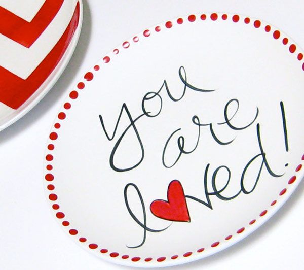 you are loved plate... this would be great to do with a sharpie and bake in oven for a special occasion plate...