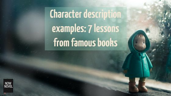 These 7 character description examples from famous novels show how to avoid expository lumps, how to create characters using multiple viewpoints and more.