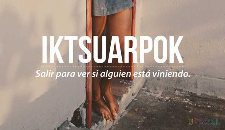 Palabras que necesitas en tu vida pero que no existen en tu idioma. -  Iktsuarpok -
