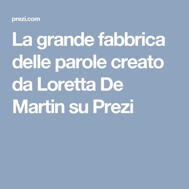 La grande fabbrica delle parole creato da Loretta De Martin su Prezi