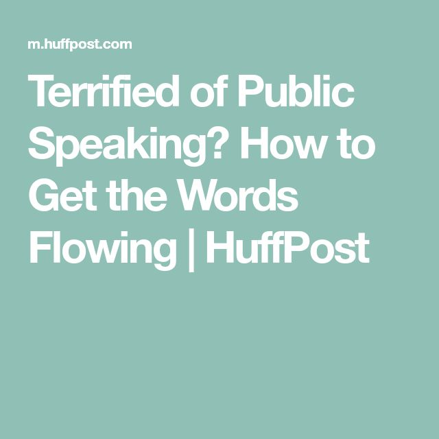 Terrified of Public Speaking? How to Get the Words Flowing | HuffPost