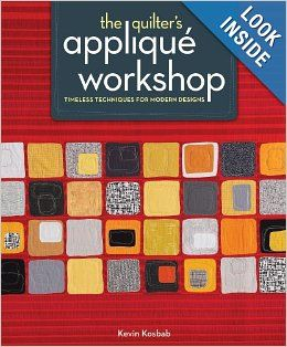 The Quilter's Applique Workshop: Timeless Techniques for Modern Designs: Kevin Kosbab: 9781596688612: Amazon.com: Books