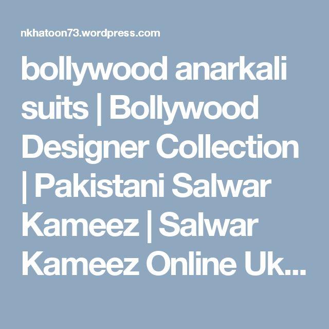 bollywood anarkali suits | Bollywood Designer Collection | Pakistani Salwar Kameez | Salwar Kameez Online Uk | Designer Salwar Kameez Uk Online | Long Anarkali Suits | Asian Wear | Decent Collections For Women's