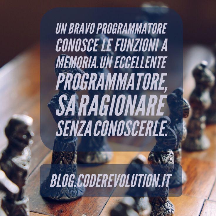 Un bravo programmatore conosce le funzioni a memoria. Un eccellente programmatore sa ragionare senza conoscerle. #codeRevolution