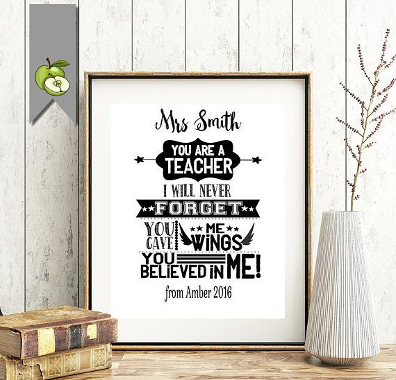 Great teacher or mentor thank you give you are a teacher I will never forget you gave me wings and you believed in me Teacher Appreciation gift customised you your best teacher. This item is a printable so an affordable way to thank a teacher.  NO PHYSICAL PRINT IS MAILED THIS IS A PRINTABLE FILE FOR YOU TO PRINT YOURSELF.  ♥:::::::::::::::::: HOW TO ORDER ::::::::::::::::::::::::::: ♥  Add this item to your cart and in the message to seller field please provide: (copy & paste details bel...