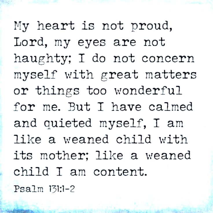 Psalm 131:1-2 my FAVORITE bible verse!