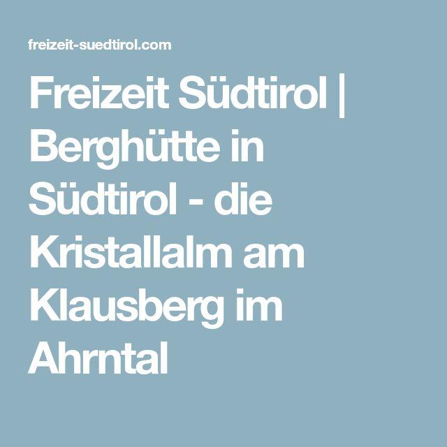 Freizeit Südtirol | Berghütte in Südtirol - die Kristallalm am Klausberg im Ahrntal