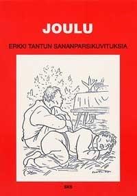 SKS vuotuisjuhlat. Joulu. Joulu Erkki Tantun sananparsikuvituksia Tanttu, Erkki. Helsinki: SKS, 1996.